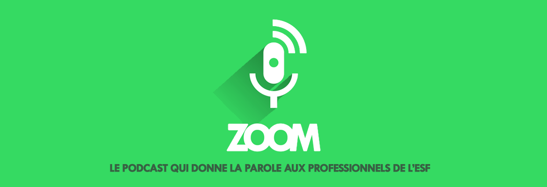 ZOOM le podcast qui donne la parole aux professionnels de l'ESF